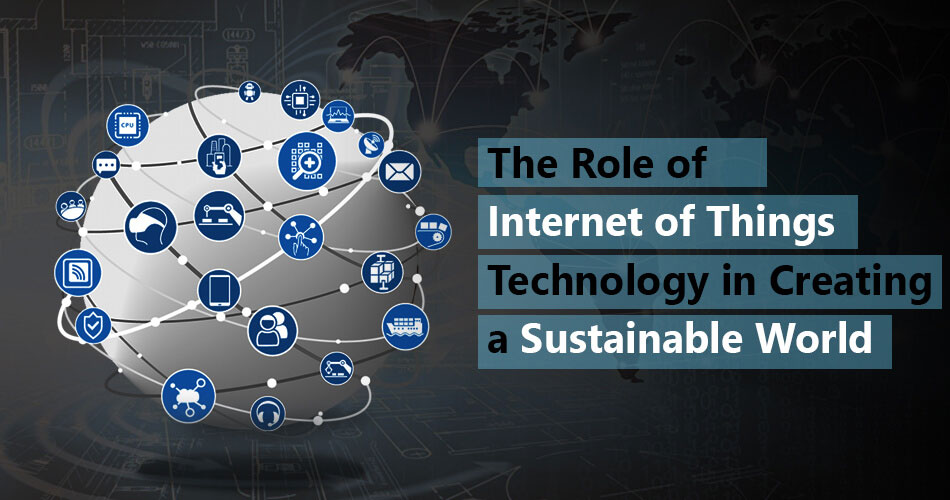 the-role-of-internet-of-things-technology-in-creating-a-sustainable-world
