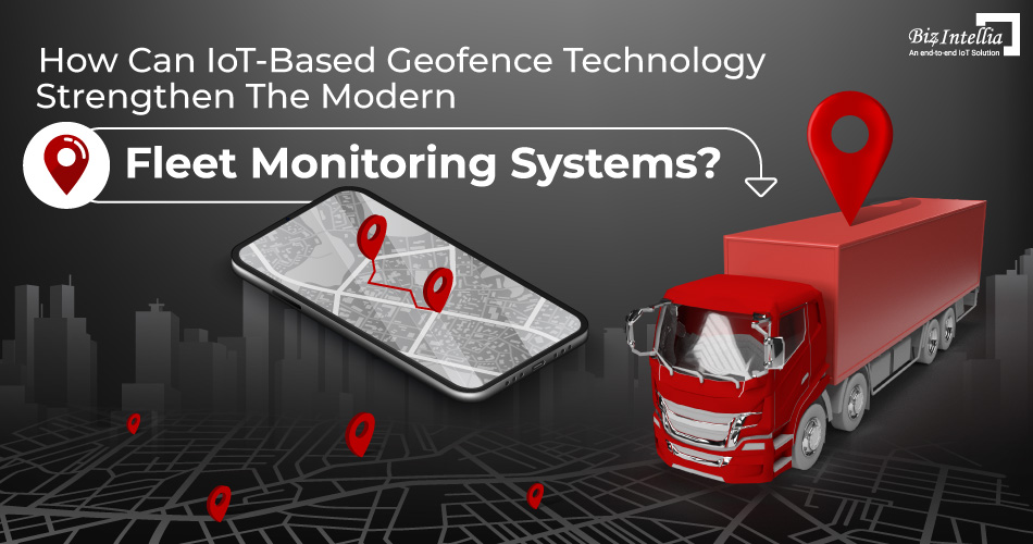 how-can-iot-based-geofence-technology-strengthen-the-modern-fleet-monitoring-systems