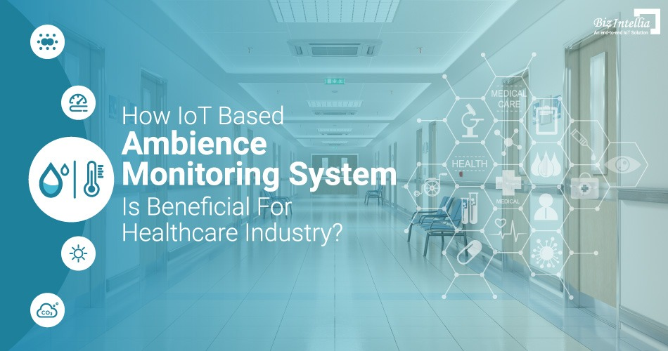 how-iot-based-ambience-monitoring-system-is-beneficial-for-healthcare-industry