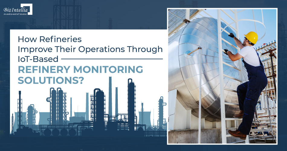 how-refineries-improve-their-operations-through-iot-based-refinery-monitoring-solutions
