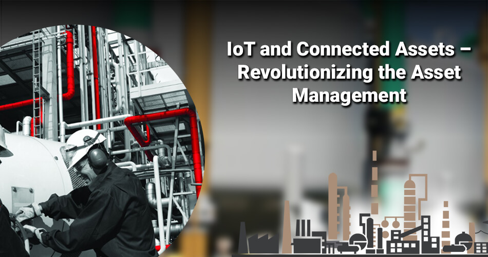 IoT and Connected Assets – Revolutionizing the Asset Management