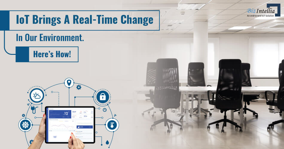 iot-brings-a-real-time-change-in-our-environment-here-is-how