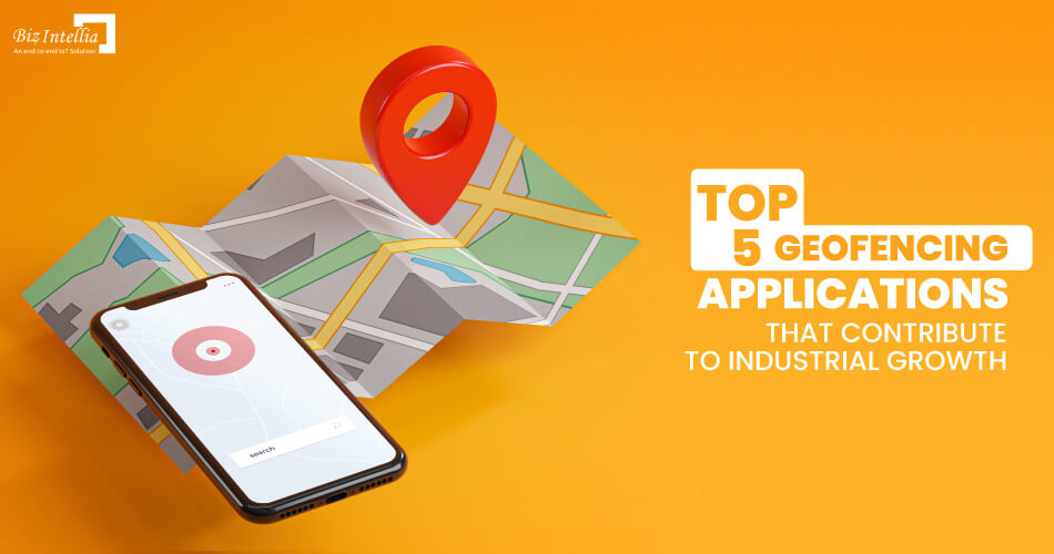 top-5-geofencing-applications-that-contribute-to-industrial-growth