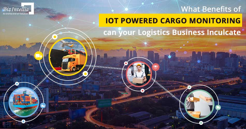 what-benefits-of-iot-powered-cargo-monitoring-can-your-logistics-business-inculcate