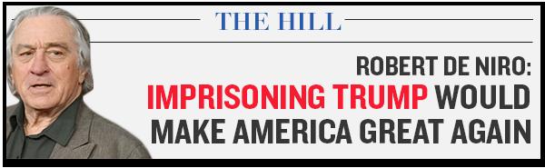 Robert De Niro: Imprisoning Trump would Make America Great Again