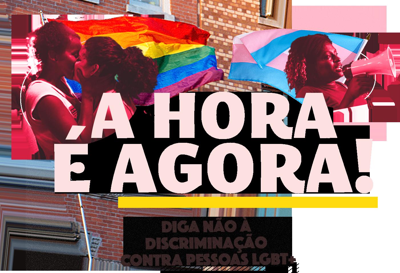 A Hora É Agora: diga não à discriminação contra pessoas LGBT+!