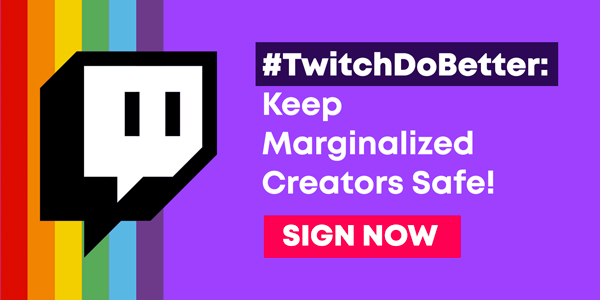 Twitch: Keep Marginalized Creators Safe! Sign now
