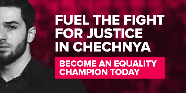 Fuel the fight for justice in Chechnya. Become an Equality Champion today.