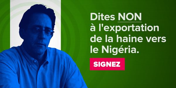 Dites NON à l'exportation de la haine vers le Nigéria. Signez.
