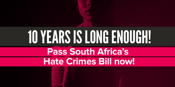 10 years is long enough! Pass South Africa's Hate Crimes Bill