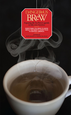 Dangerous Brew - Exposing the Tea Party's Agenda to Take Over America