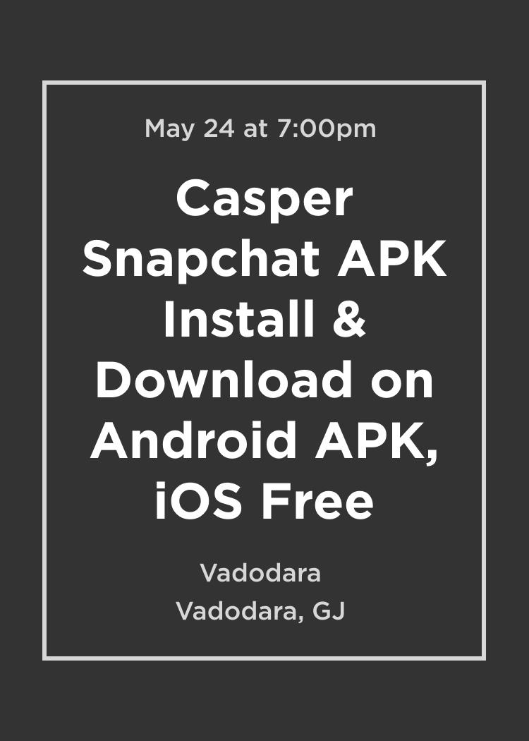 Casper Snapchat Apk Install Download On Android Apk Ios Free Splash