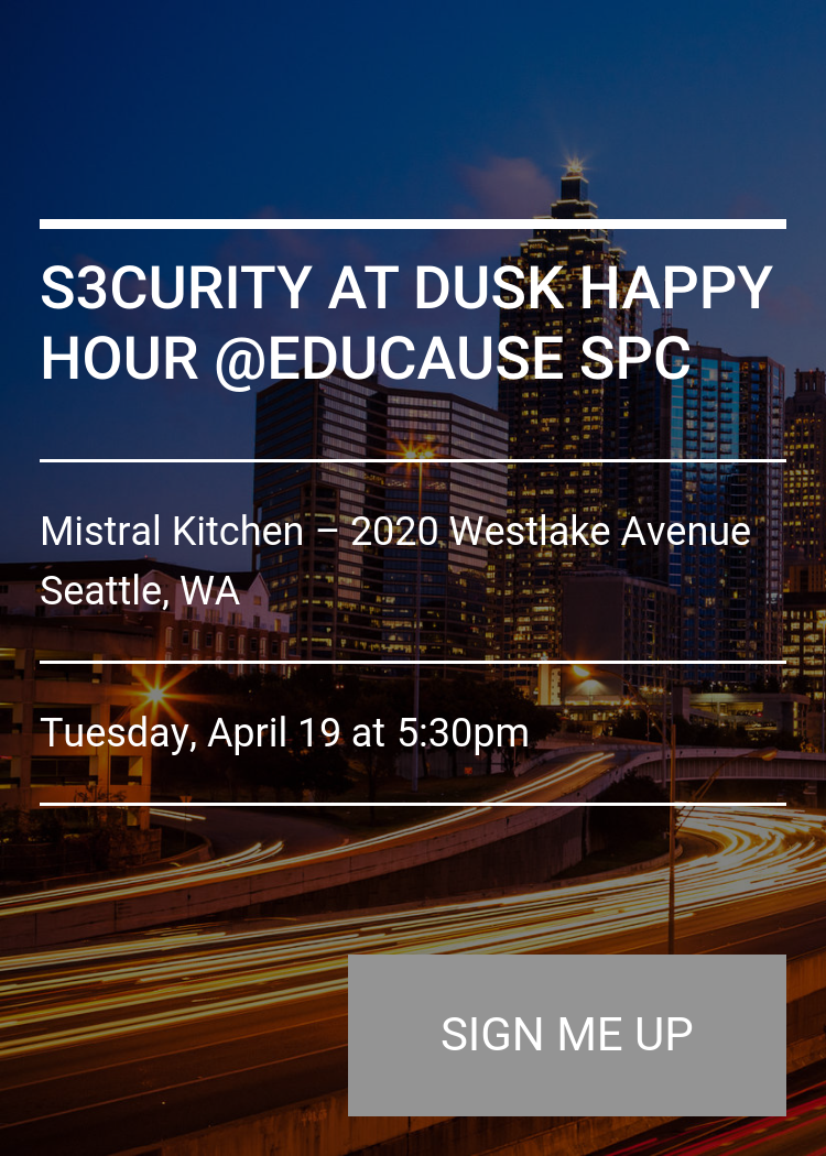 S3CURITY AT DUSK HAPPY HOUR @EDUCAUSE SPC - Splash