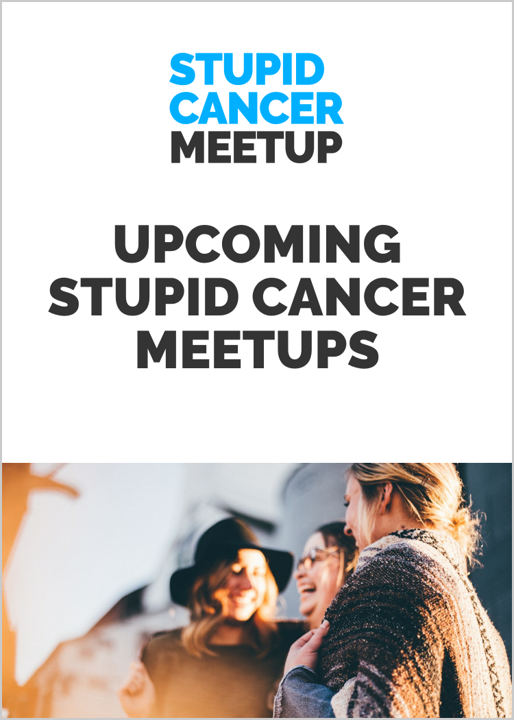 Upcoming Stupid Cancer Meetups