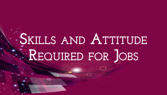 Go to Skills and Attitude Required for Jobs