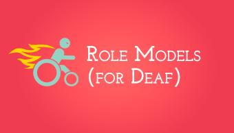 Role Models (for Deaf)