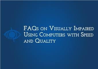 FAQs on Persons with Visual Impairment using Computers