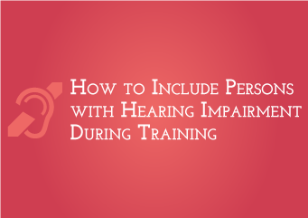 How to include persons with hearing impairment during training