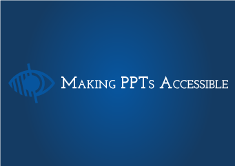 Making PPTs Accessible