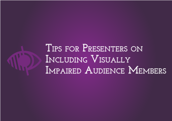Tips for Presenters on Including Visually Impaired Audience Members