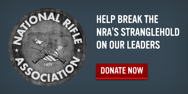 End the NRA's influence over our gun laws. Donate Now.
