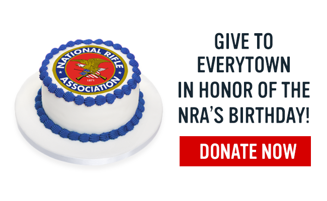 Support Everytown for Gun Safety in spite of the NRA's Birthday