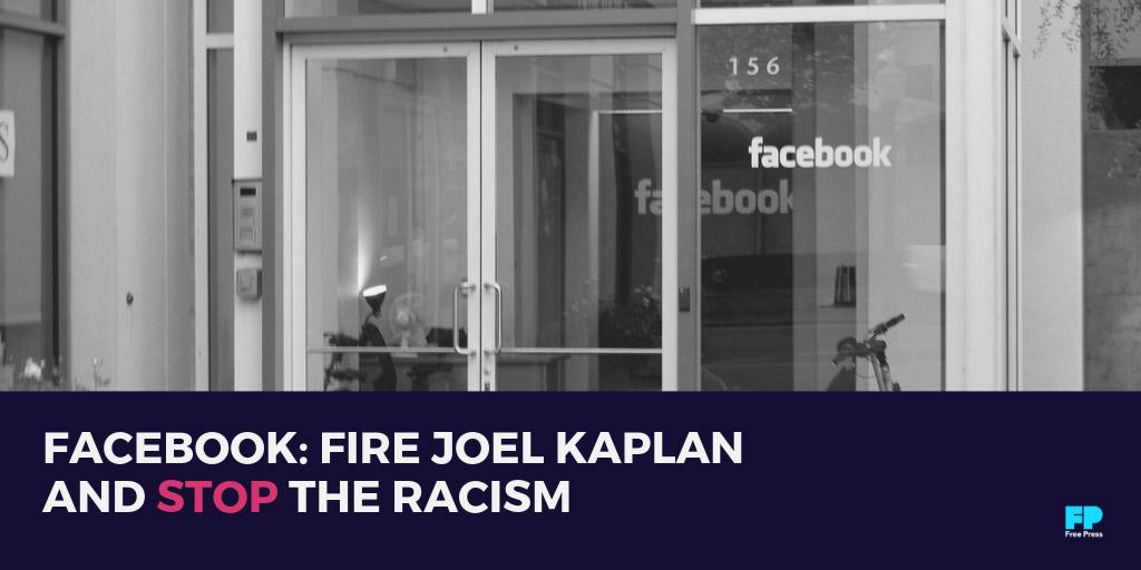 Facebook: Fire Joel Kaplan and Stop the Racism