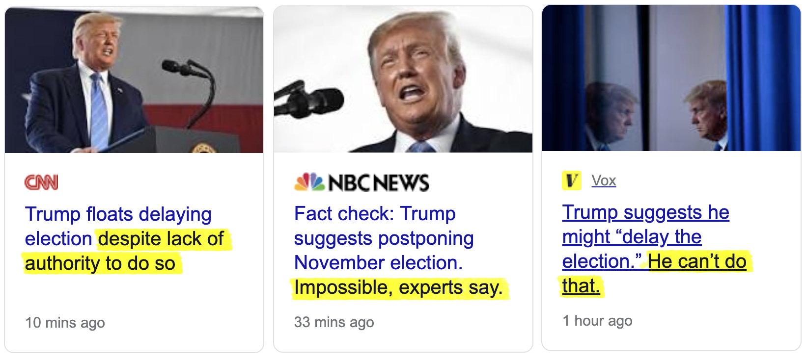 """A screenshot of three news headlines with the final clause of each headline highlighted in yellow. CNN reads """"Trump floats delaying election despite lack of authority to do so."""" NBC reads """"Fact check: Trump suggests postponing November election. Impossible, experts say."""" Vox reads """"Trump suggests he might """"delay the election."""" He can't do that."""""""