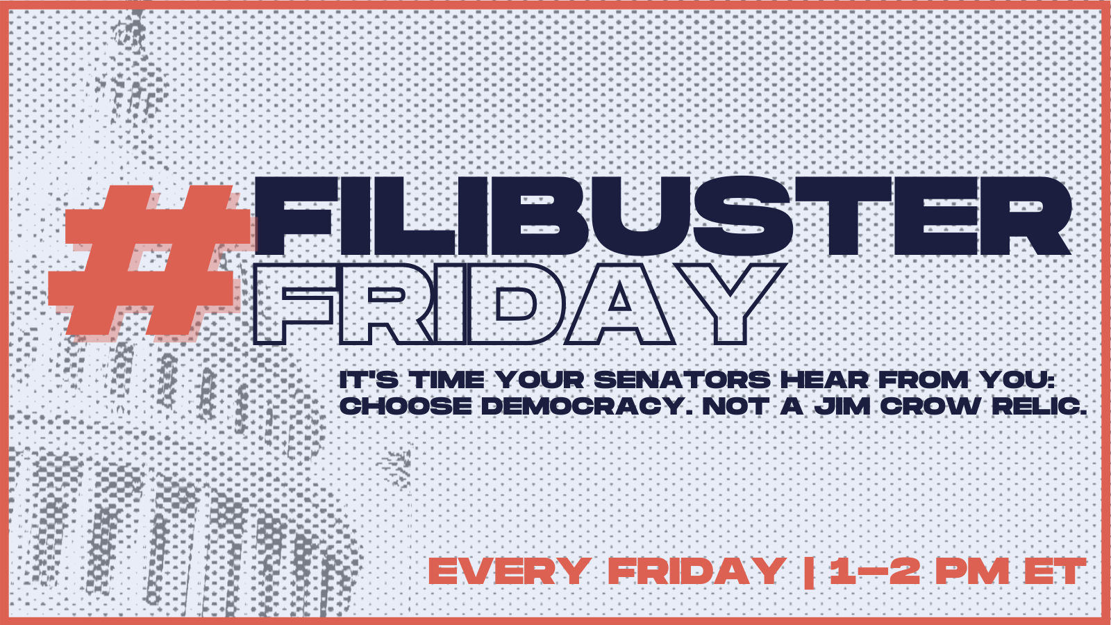 A red and blue graphic that reads <Filibuster Friday It's time your Senators hear from you. Choose Democracy. Not a Jim Crow Relic. Every Friday 1-2 pm ET>