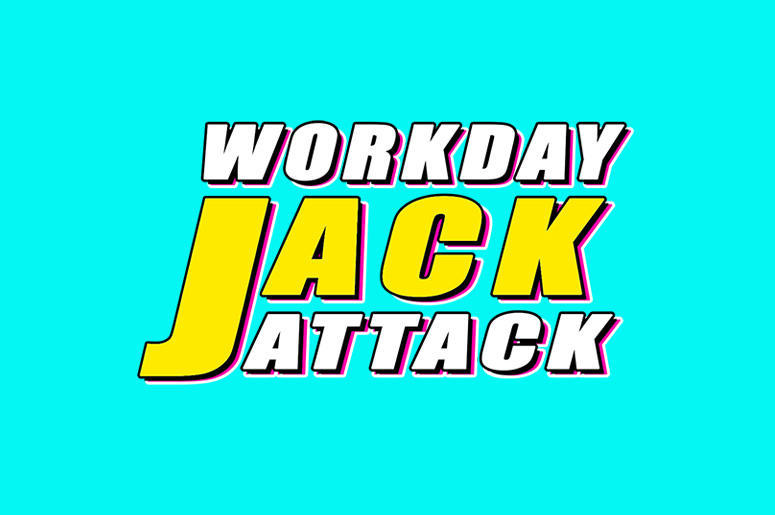 Workday Jack Attack
