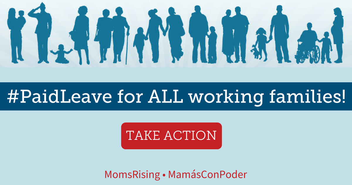 Tell Congress:  We need paid family leave for ALL working families!