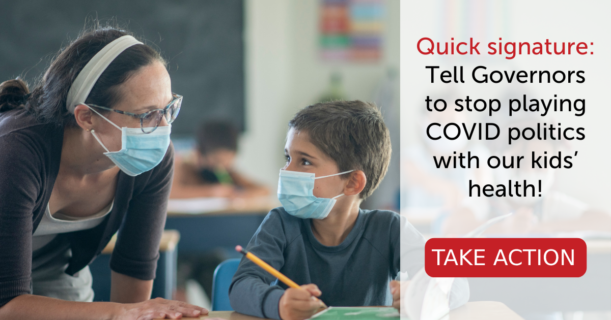 Quick signature: Tell Governors to stop playing COVID politics with our kids' health!
