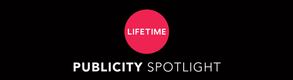 Lifetime Publicity Spotlight