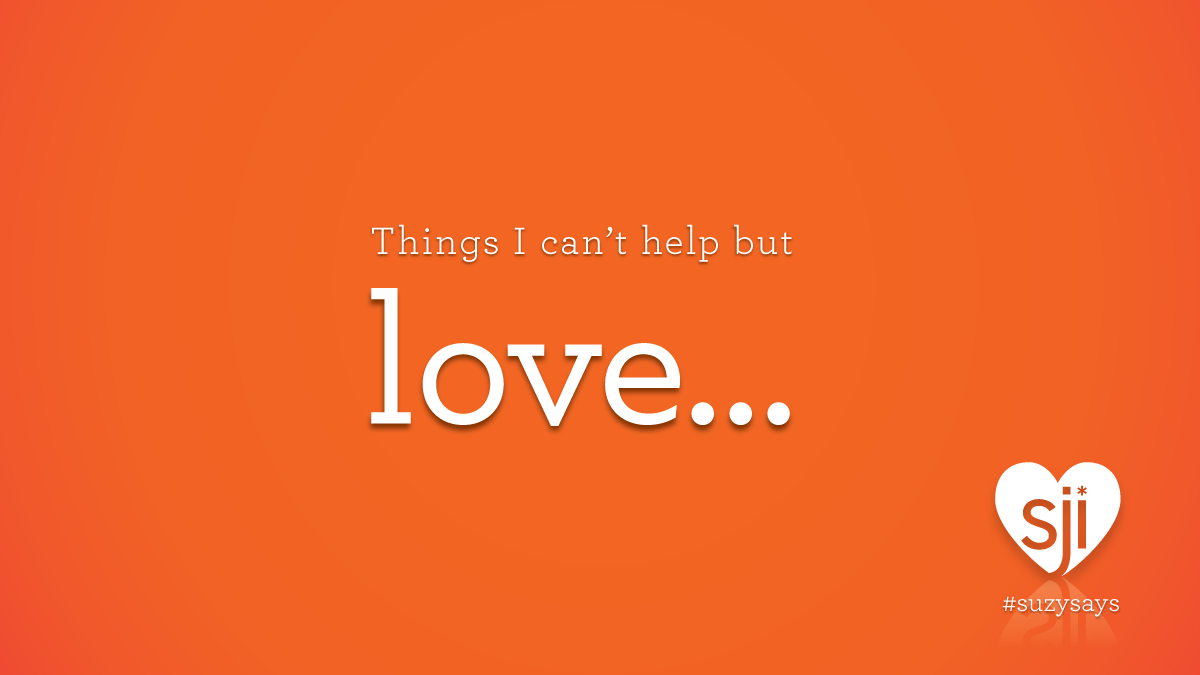 Suzy Says: Things I can't help but love...