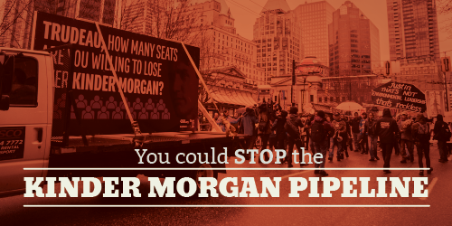You could stop the Kinder Morgan pipeline