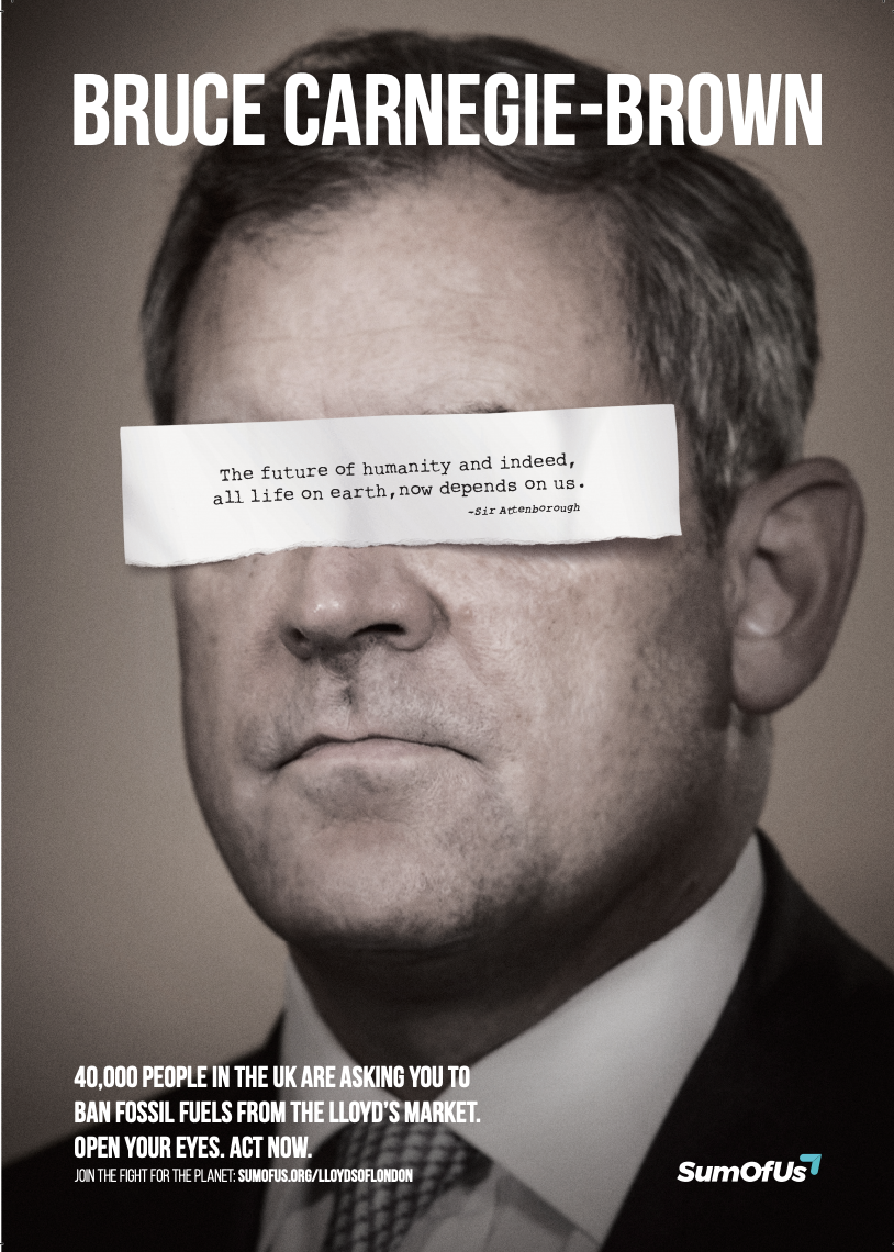 Full page ad paid for by SumOfUs members shows the Lloyds Chairman's face covered by a cut out quote from David Attenbrough which reads the future of humanity and indeed all life on earth now depends on us. Under that a message reads 40,000 people call on you to ban fossil fuels from the Lloyds market