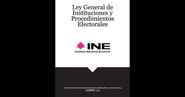 La Ley General de Instituciones y Procedimientos Electorales