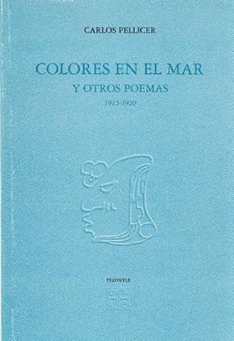 Colores en el mar y otros poemas de Carlos Pellicer