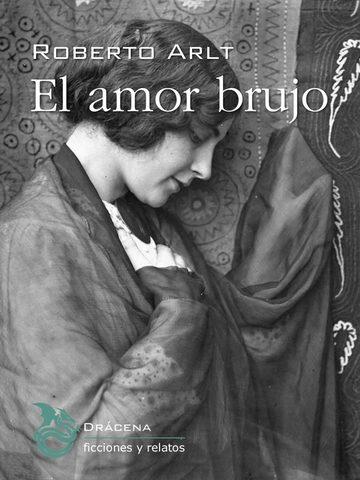 El amor brujo de Roberto Arlt