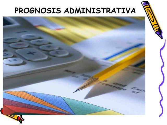 Significado e importancia de la prognosis administrativa