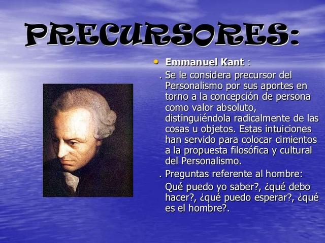 IMMANUEL KANT (1724-1804) Personalismo se distingue como una ideología que considera al hombre como un ser subsistente y autónomo pero esencialmente social y comunitario, un ser libre pero no aislado, un ser trascendente con un puro valor en sí mismo.