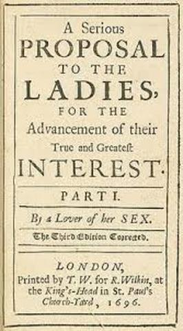 Mary Astell wrote A Serious Proposal to the Ladies.