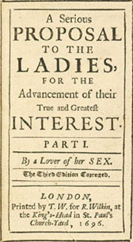 Mary Astell wrote A Serious Proposal to the Ladies - addressing the lack of education opportunities for women.