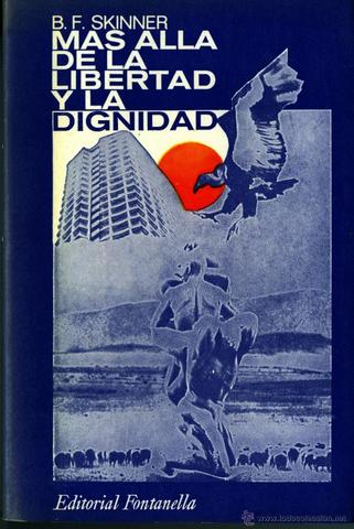 B. F. Skinner ¨Más allá de la libertad y la dignidad¨