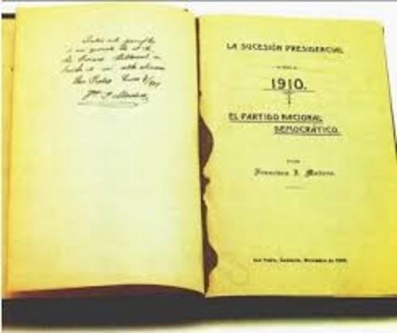 Francisco I. Madero publica el libro La sucesión presidencial en 1910.