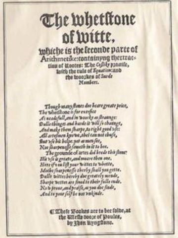 Es publicado el libro titulado Whetstone of Witte en donde se introduce el signo de la igualdad (=).