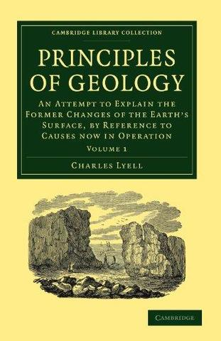 The Principles of Geology: An Attempt to Explain the Former Changes of the Earth's Surface by Reference to Causes Now in Operation