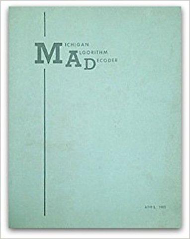 MAD (Michigan Algorithm Decoder) - Bruce Arden, Bernard Galler, and Robert M. Graham