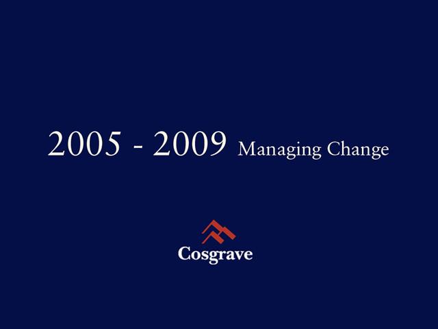 2005 - 2009 Managing Change