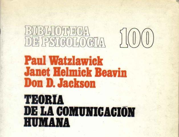 WATZLAWICK. TEORIA DE LA COMUNICACION HUMANA